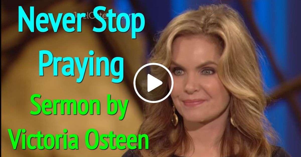Victoria Osteen - Sermon: Never Stop Praying