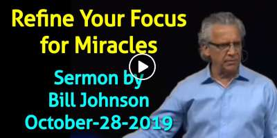 Bill Johnson - Refine Your Focus for Miracles (Joshua 3:4) (October-28-2019)