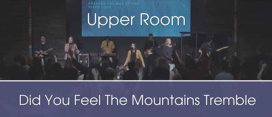 Did You Feel The Mountains Tremble - Upper Room