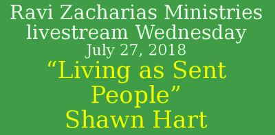 "Ravi Zacharias Ministries - livestream Wednesday, July 27, 2018 - ""Living as Sent People"" – Shawn Hart at ReFresh"