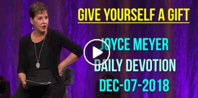 Give Yourself a Gift - Joyce Meyer Daily Devotion (December-07-2018)