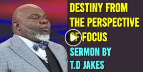 T.D Jakes - Destiny From The Perspective of Focus