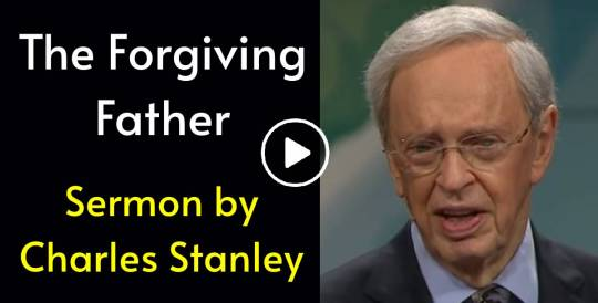 Sermon of Dr. Charles Stanley - The Forgiving Father  (June-16-2018)