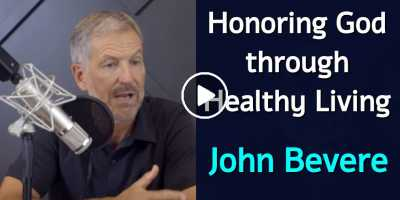 Honoring God through Healthy Living - John Bevere (August-04-2020)
