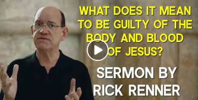 What Does It Mean To Be Guilty of the Body and Blood of Jesus? — Rick Renner (March-19-2020)