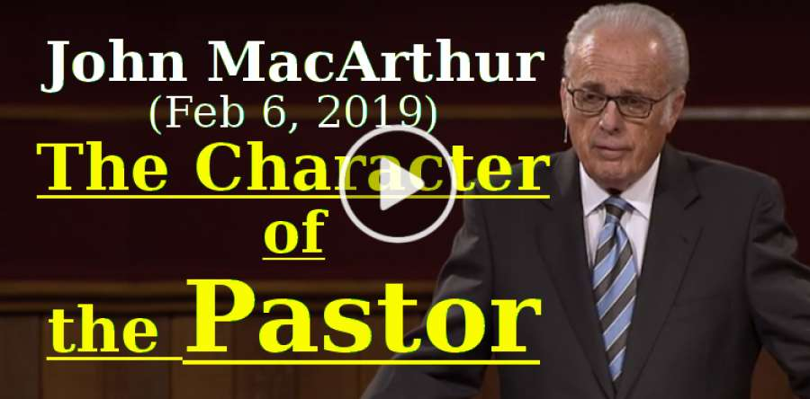 John MacArthur (February-06-2019) - The Character of the Pastor