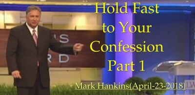 Hold Fast to Your Confession Part 1 - Mark Hankins (April-23-2018)