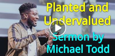 Michael Todd, Sunday Sermon (September-10, 2018) - Planted and Undervalued // Planted Not Buried (Part 5)