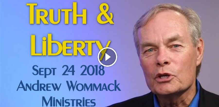 Truth & Liberty Sept 24 2018 - Andrew Wommack Ministries