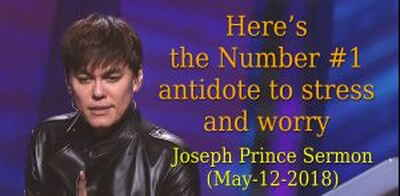 Here's the Number #1 antidote to stress and worry - Joseph Prince (May-12-2018)