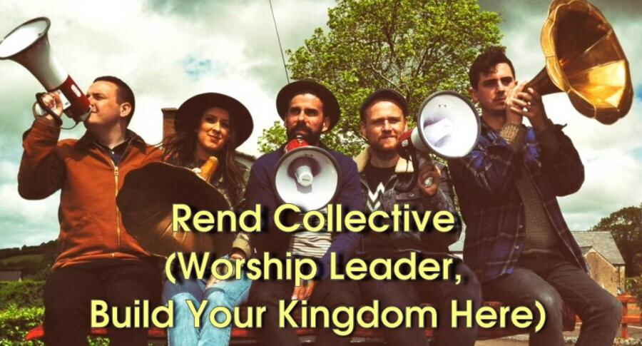 Rend Collective (Worship Leader, Build Your Kingdom Here)