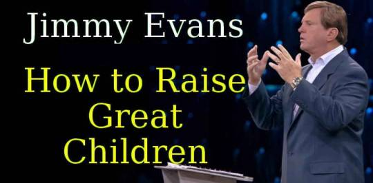 Jimmy Evans (Aug 20, 2018) - How to Raise Great Children