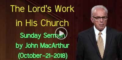 Sunday Sermon by John MacArthur (October-21-2018) The Lord's Work in His Church