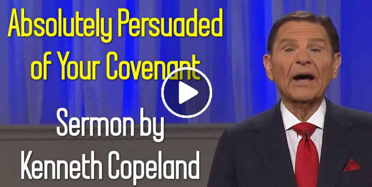 Absolutely Persuaded of Your Covenant - Kenneth Copeland (April-15-2020)
