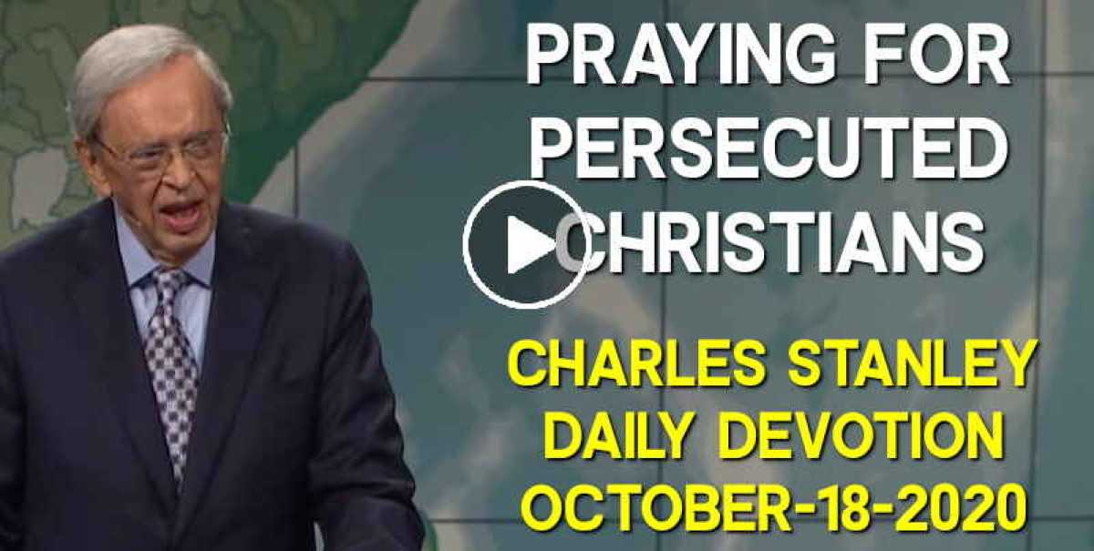 Praying for Persecuted Christians - Charles Stanley Daily Devotion (October-18-2020)