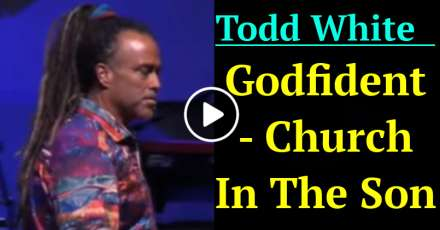 Todd White: Godfident - Church In The Son (December-24-2020)