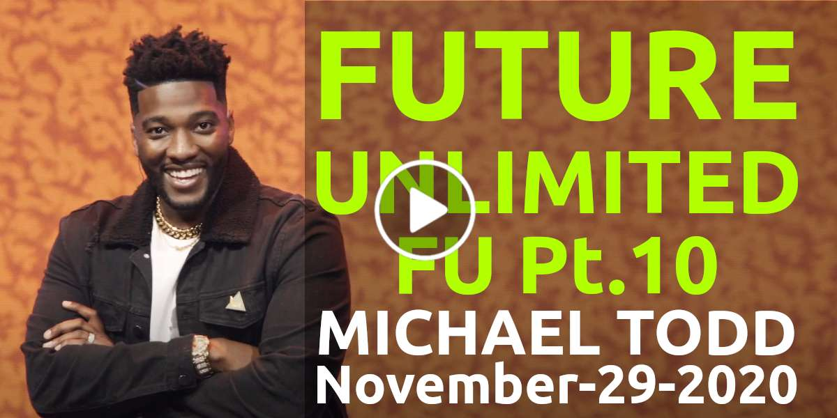 Future Unlimited / Who Do You Need To Forgive? /Forgiveness University (Part 10) - Michael Todd, Sunday Sermon (November-29-2020)