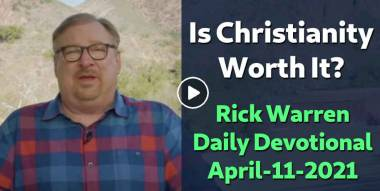 Is Christianity Worth It? - Rick Warren Daily Devotional (April-11-2021)