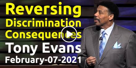 Reversing Discrimination Consequences - Tony Evans (February-07-2021)