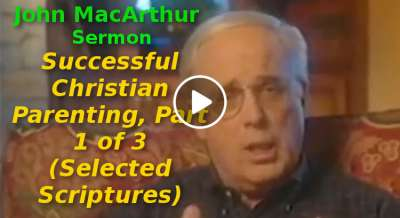 Successful Christian Parenting, Part 1 of 3 (Selected Scriptures) John MacArthur (October-18-2019)