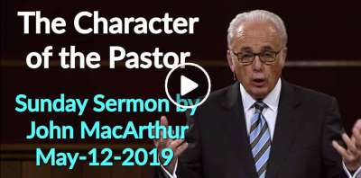 John MacArthur May-12-2019 Sunday Sermon: The Character of the Pastor