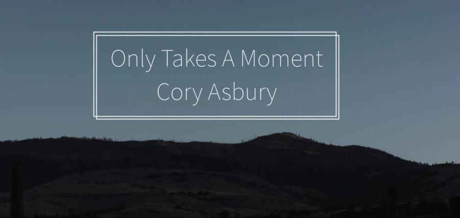 Only Takes A Moment - Cory Asbury | Reckless Love