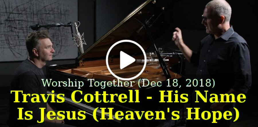 Worship Together (December 18, 2018)- Travis Cottrell - His Name Is Jesus  (Heaven's Hope) // New Song Cafe
