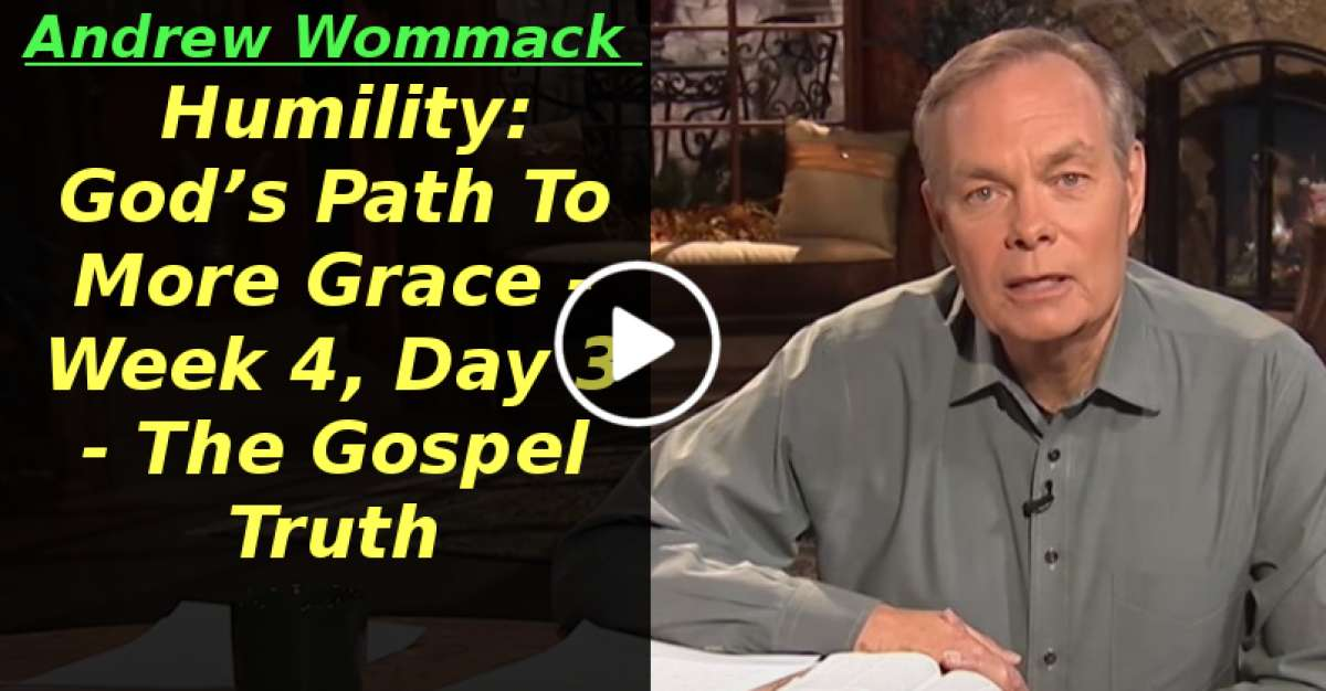 Humility: God's Path To More Grace - Week 4, Day 3 - The Gospel Truth (April-29-2020)