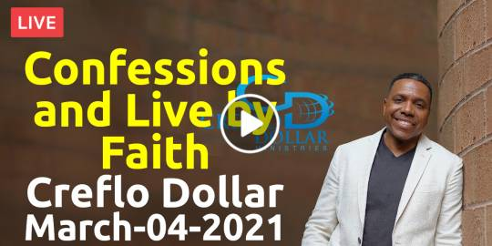 Confessions and Live by Faith - Creflo Dollar Live Stream (March-04-2021)