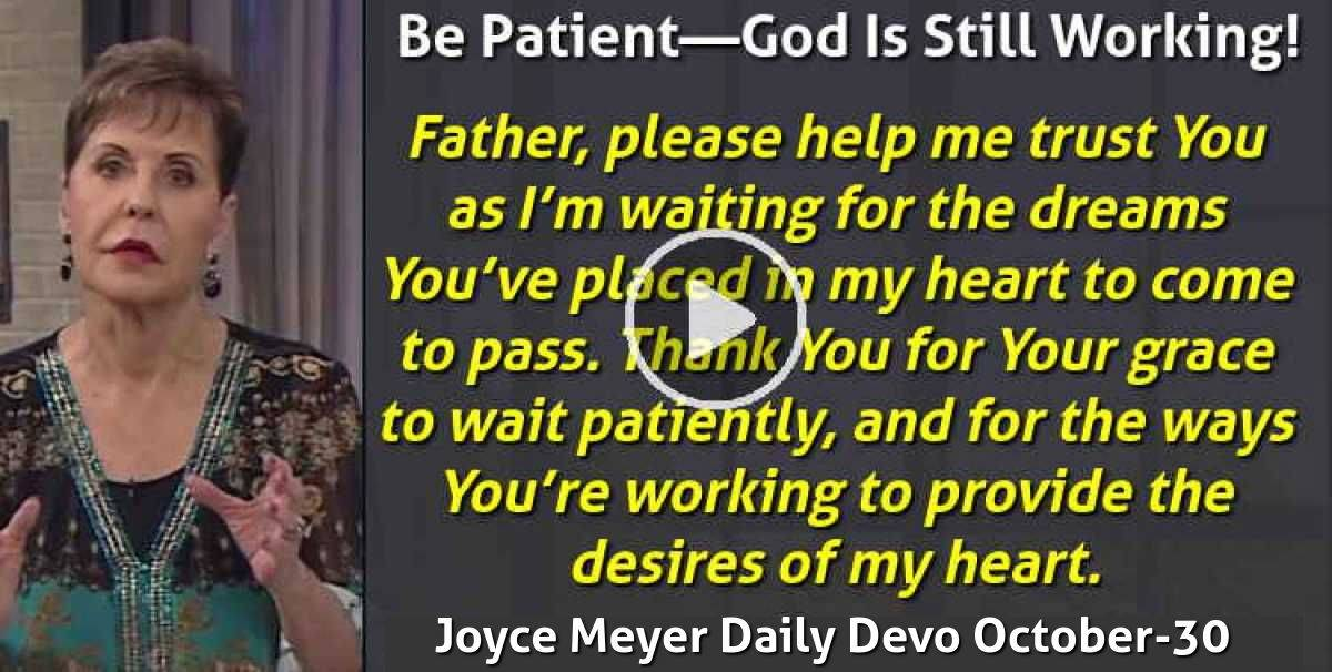 Be Patient—God Is Still Working! - Joyce Meyer Daily Devotion (October-30-2020)