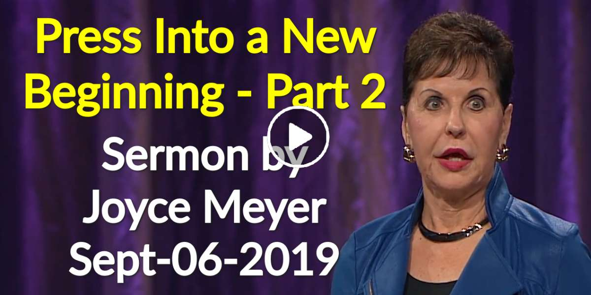 Press Into a New Beginning - Part 2 - Joyce Meyer (September-06-2019)