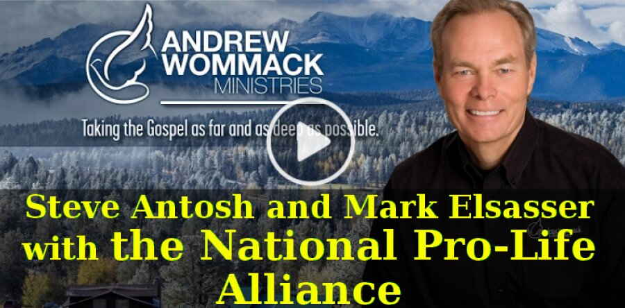 Andrew Wommack (January 14, 2019) - Steve Antosh and Mark Elsasser, with the National Pro-Life Alliance