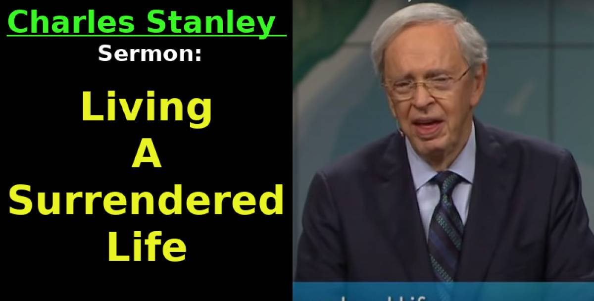 Sermon of Dr. Charles Stanley (December-01, 2018) Living A Surrendered Life