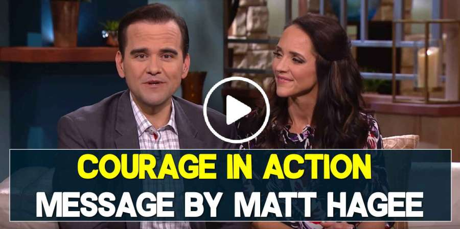 Courage In Action - Matt Hagee (May-27-2019)