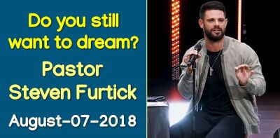 Do you still want to dream? | Pastor Steven Furtick (August-07-2018)