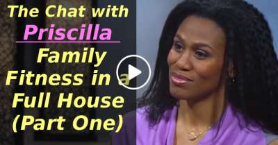 The Chat with Priscilla - Family Fitness in a Full House (Part One) (March-13-2020)