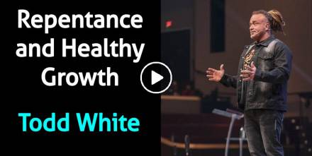 Repentance and Healthy Growth - Todd White (February-09-2021)