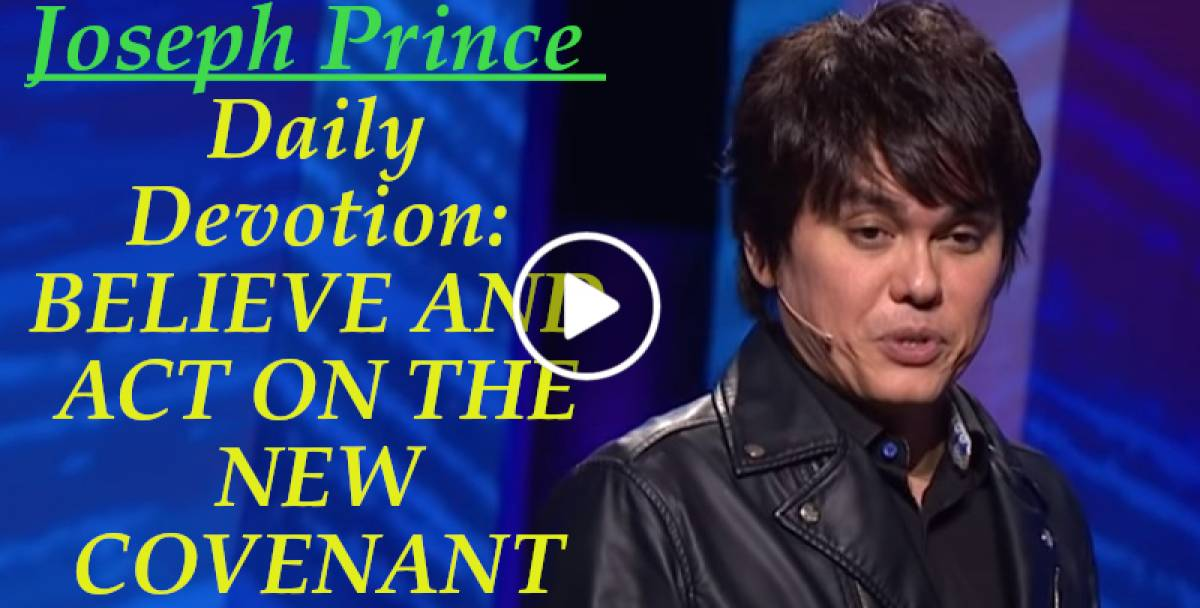 BELIEVE AND ACT ON THE NEW COVENANT - Joseph Prince Daily Devotion (February-06-2019)