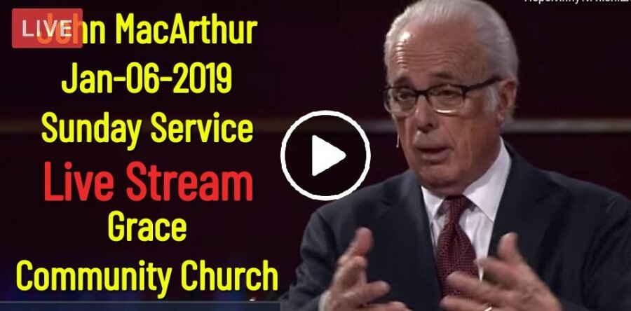 John MacArthur Sunday Service Live Stream (January-06-2019) in Grace  Community Church