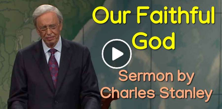 Our Faithful God – Dr. Charles Stanley (May-30-2019)