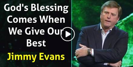 God's Blessing Comes When We Give Our Best - Jimmy Evans (February-27-2019)