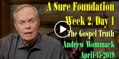 A Sure Foundation - Week 2, Day 1 - The Gospel Truth - Andrew Wommack (April-15-2019)