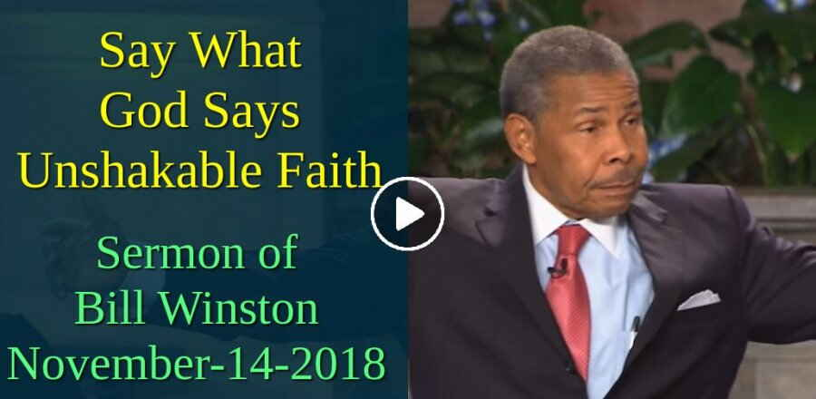 Say What God Says - Unshakable Faith - Bill Winston (November-14-2018)