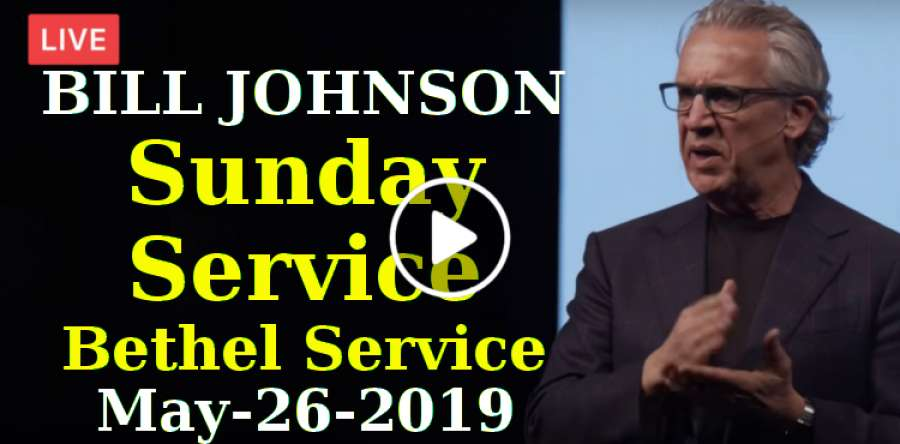 BILL JOHNSON - Sunday Service - Weekend Bethel Service May-26-2019 Live Stream