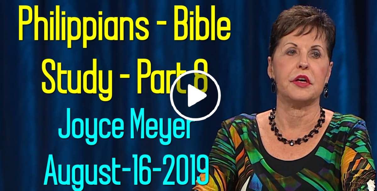 Philippians Bible Study - Part 8 - Joyce Meyer (August-16-2019)