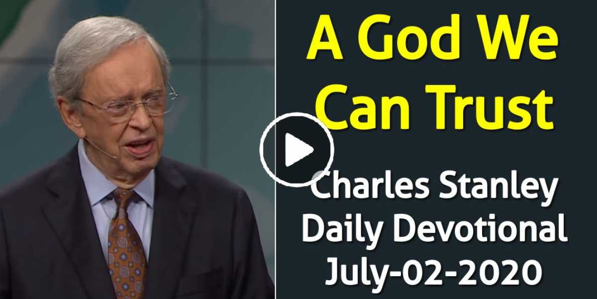 A God We Can Trust – Charles Stanley Daily Devotional (July-02-2020)