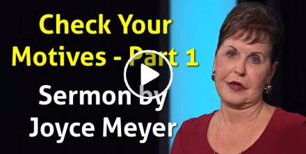 Check Your Motives - Part 1 - Joyce Meyer (May-08-2019)