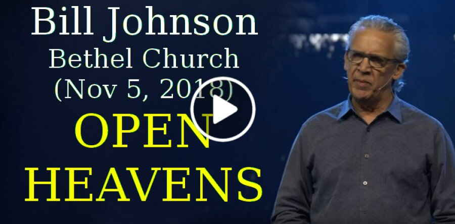 Bill Johnson, Bethel Church (November 5, 2018) - OPEN HEAVENS