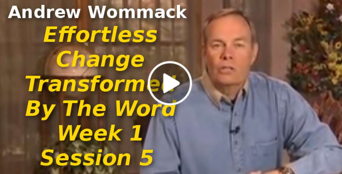 Andrew Wommack: Effortless Change: Transformed By The Word Week 1 Session 5 (October-19-2019)