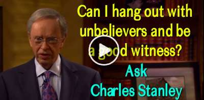 Can I hang out with unbelievers and be a good witness? (Ask Charles Stanley) May-14-2019